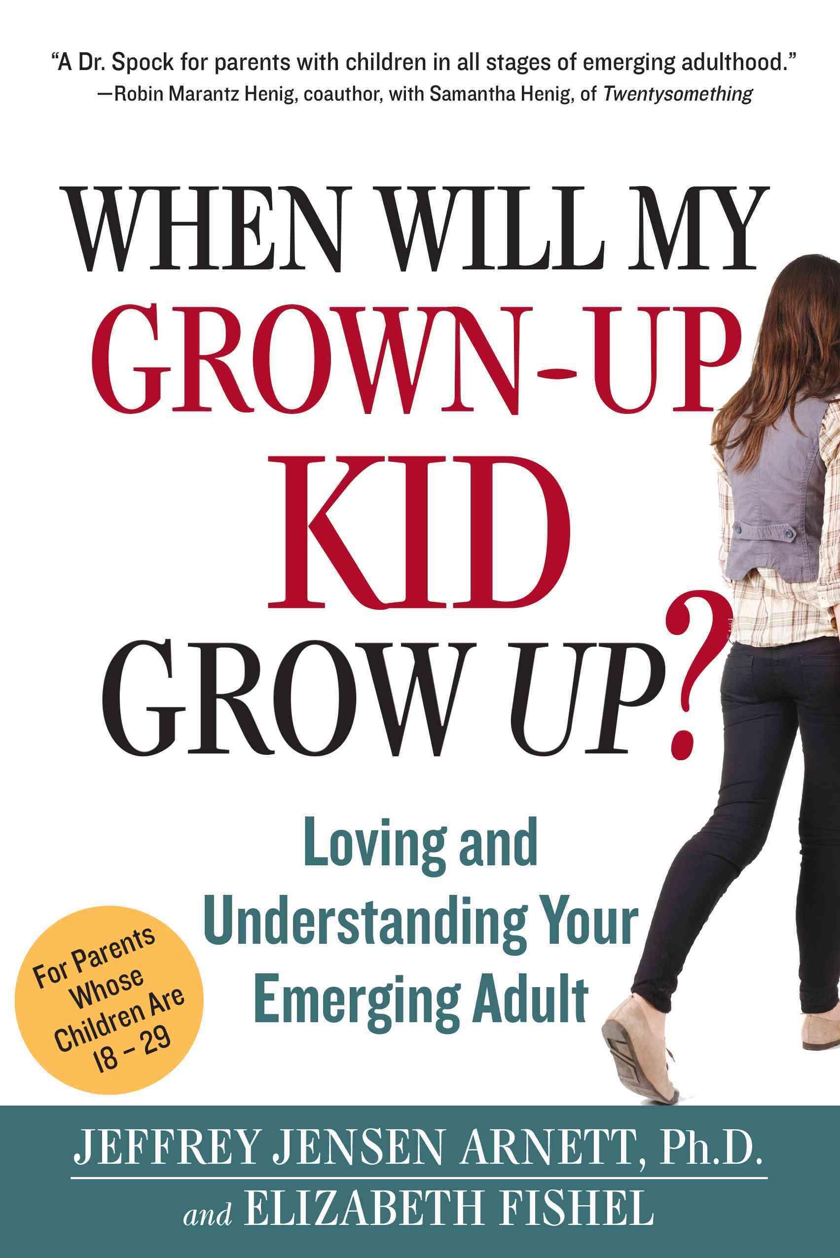 When Will My Grown-Up Kid Grow Up? By Arnett, Jeffrey Jensen/ Fishel, Elizabeth
